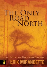 The Only Road North: 9,000 Miles of Dirt and Dreams
