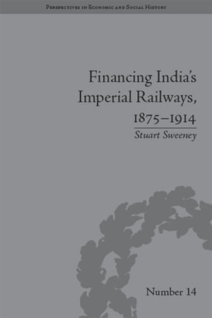 Financing India's Imperial Railways,  1875?1914