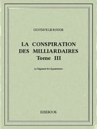 La conspiration des milliardaires III by Gustave Le Rouge