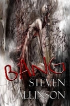 Bang by Steven Allinson