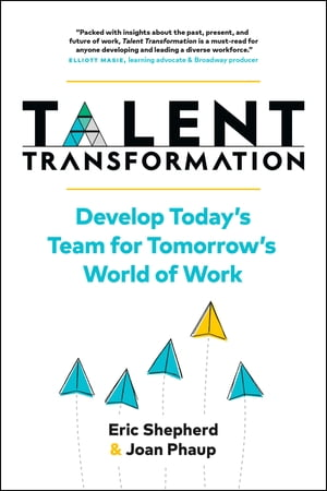 Talent Transformation: Develop Today's Team for Tomorrow's World of Work by Eric Shepherd