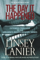 The Day It Happened: A Miranda's Rights Mystery by Linsey Lanier