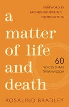 A Matter of Life and Death: 60 Voices Share their Wisdom