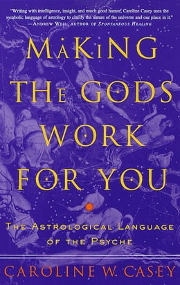Book Making the Gods Work for You: The Astrological Language of the Psyche by Caroline Casey