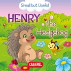 Henry the Hedgehog: Small Animals Explained to Children by Veronica Podesta
