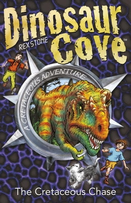 Book Dinosaur Cove: The Cretaceous Chase by Rex Stone