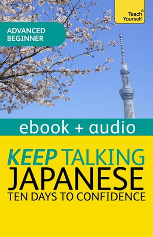 Keep Talking Japanese Audio Course - Ten Days to Confidence Enhanced Edition