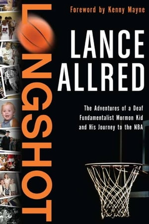 Longshot The Adventures of a Deaf Fundamentalist Mormon Kid and His Journey to the NBA