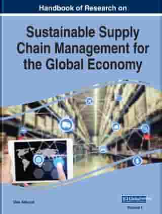 Handbook of Research on Sustainable Supply Chain Management for the Global Economy by Ulas Akkucuk
