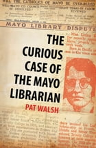 The Curious Case of the Mayo Librarian: Social conflict in 1930s Ireland by Pat Walsh