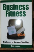 Business Fitness: The Power to Succeed - Your Way by Dawn Lennon