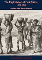 The Exploitation of East Africa, 1856-1890: The Slave Trade and the Scramble by Sir Reginald Coupland