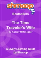 Shmoop Bestsellers Guide: The Time Traveler's Wife by Shmoop