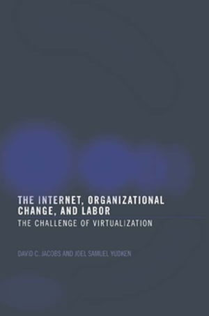 The Internet,  Organizational Change and Labor The Challenge of Virtualization