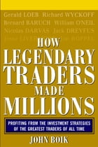 How Legendary Traders Made Millions: Profiting From the Investment Strategies of the Gretest Traders of All time by John Boik
