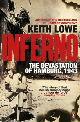 Book Inferno: The Devastation of Hamburg, 1943 by Keith Lowe