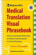McGraw-Hill's Medical Translation Visual Phrasebook PB: 80 Key Expressions in 20 Languages by Neil Bobenhouse