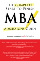 Complete Start-to-Finish MBA Admissions Guide by Jeremy Shinewald