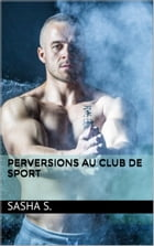 Perversions au club de sport by Sasha S.