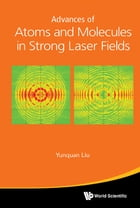 Advances of Atoms and Molecules in Strong Laser Fields by Yunquan Liu