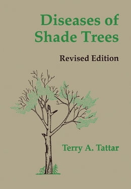 Book Diseases of Shade Trees, Revised Edition by Terry A. Tattar