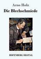 Die Blechschmiede by Arno Holz