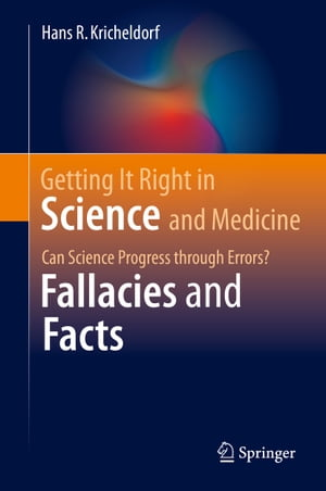 Getting It Right in Science and Medicine: Can Science Progress through Errors? Fallacies and Facts by Hans R. Kricheldorf