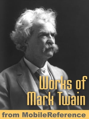 Works Of Mark Twain: The Adventures Of Tom Sawyer,  The Adventures Of Huckleberry Finn,  The Mysterious Stranger,  A Dog's Tale,  The Innocents Abroad,  Ro