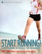 Start Running! A 5k Training Schedule for Beginners by Tony Yang