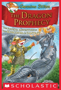 Book Geronimo Stilton: The Kingdom of Fantasy #4: The Dragon Prophecy by Geronimo Stilton