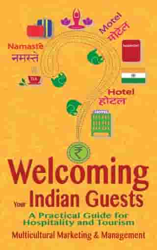 Welcoming Your Indian Guests: A Practical Guide for Hospitality and Tourism by Multicultural Marketing and Management