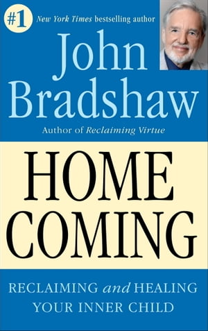 Homecoming: Reclaiming and Healing Your Inner Child by John Bradshaw