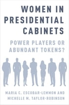 Women in Presidential Cabinets: Power Players or Abundant Tokens? by Maria C. Escobar-Lemmon