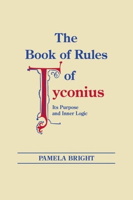 Book Book of Rules of Tyconius, The: Its Purpose and Inner Logic by Bright, Pamela