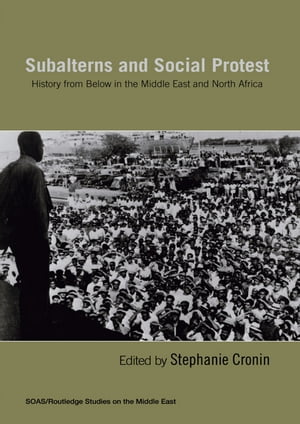 Subalterns and Social Protest History from Below in the Middle East and North Africa