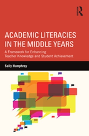 Academic Literacies in the Middle Years A Framework for Enhancing Teacher Knowledge and Student Achievement