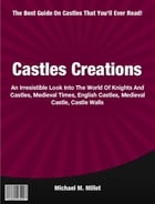Castle Creations: An Irresistible Look Into The World Of Knights And Castles, Medieval Times, English Castles, Medieva by Michael Millet