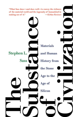 The Substance of Civilization Materials and Human History from the Stone Age to the Age of Silicon