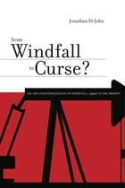 From Windfall to Curse?: Oil and Industrialization in Venezuela, 1920 to the Present by Jonathan Di John