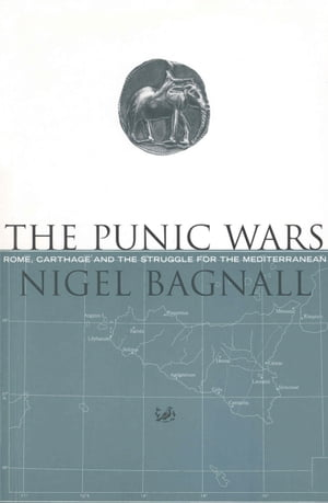 The Punic Wars Rome,  Carthage and the Struggle for the Mediterranean