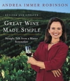Great Wine Made Simple: Straight Talk from a Master Sommelier by Andrea Robinson