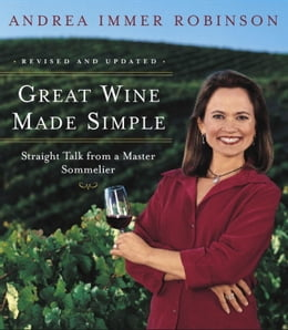 Book Great Wine Made Simple: Straight Talk from a Master Sommelier by Andrea Robinson