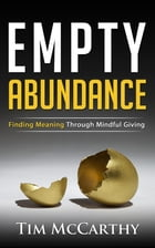 Empty Abundance: Finding Meaning Through Mindful Giving by Tim McCarthy