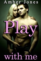 Play With Me: Let's Play... by Amber Jones
