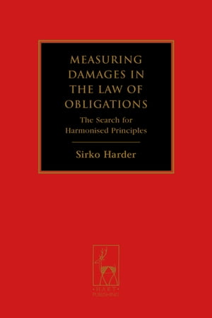 Measuring Damages in the Law of Obligations The Search for Harmonised Principles