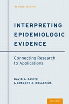 Interpreting Epidemiologic Evidence: Connecting Research to Applications by David A. Savitz