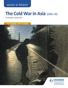 Access to History: The Cold War in Asia 1945-93 Second Edition