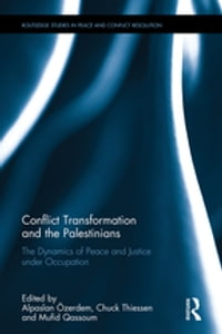 Conflict Transformation and the Palestinians: The Dynamics of Peace and Justice under Occupation