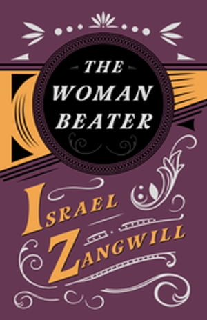 The Woman Beater: With a Chapter From English Humorists of To-day by J. A. Hammerton