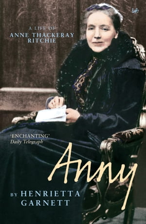 Anny A Life of Anny Thackeray Ritchie